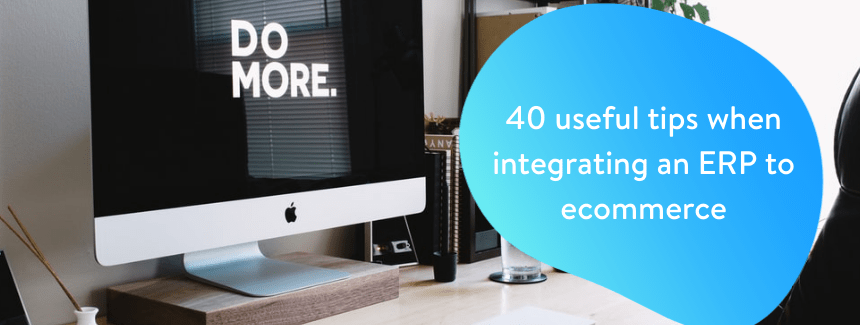 40 useful tips when integrating an ERP to ecommerce